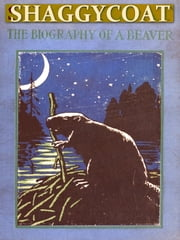Shaggycoat, The Biography of a Beaver ebook by Clarence Hawkes,Charles Copeland, Illustrator