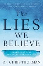 The Lies We Believe - Renew Your Mind and Transform Your Life ebook by Dr. Chris Thurman