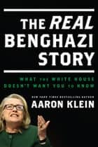 The Real Benghazi Story ebook by Aaron Klein