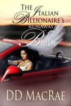 The Italian Billionaire's Runaway Bride ebook by DD MacRae
