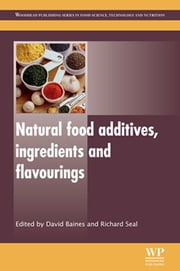 Natural Food Additives, Ingredients and Flavourings ebook by D Baines,R Seal