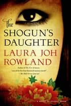 The Shogun's Daughter ebook by Laura Joh Rowland
