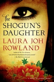 The Shogun's Daughter - A Novel of Feudal Japan ebook by Laura Joh Rowland