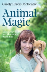 Animal Magic - My journey to save thousands of animals ebook by Carolyn Press-McKenzie
