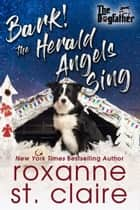 Bark! The Herald Angels Sing ebook by Roxanne St. Claire