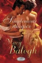 Simplemente mágico ebook by Mary Balogh