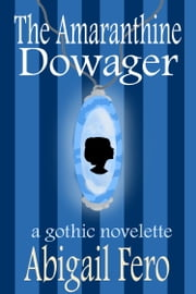 The Amaranthine Dowager ebook by Abigail Fero