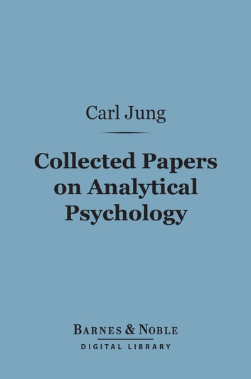 Collected Papers on Analytical Psychology (Barnes & Noble Digital Library) ebook by Carl Jung
