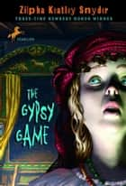The Gypsy Game ebook by Zilpha Keatley Snyder