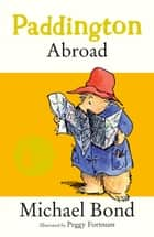 Paddington Abroad ebook by Michael Bond, Peggy Fortnum