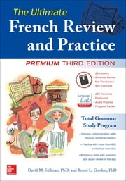 The Ultimate French Review and Practice, Premium Third Edition ebook by David Stillman,Ronni Gordon