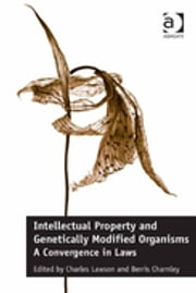 Intellectual Property and Genetically Modified Organisms - A Convergence in Laws ebook by Dr Berris Charnley,Dr Charles Lawson