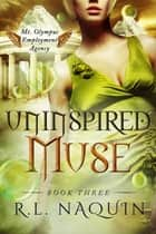 Uninspired Muse (Mt. Olympus Employment Agency: Muse, Book 3) ebook by