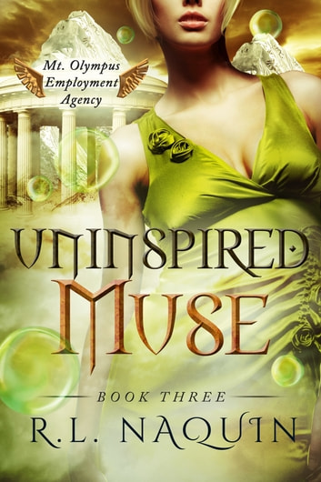 Uninspired Muse (Mt. Olympus Employment Agency: Muse, Book 3) ebook by R.L. Naquin