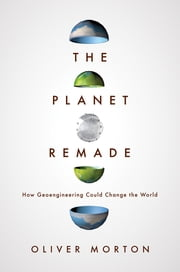 The Planet Remade - How Geoengineering Could Change the World ebook by Oliver Morton