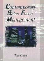 Contemporary Sales Force Management ebook by William Winston, Tony Carter