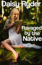 Ravaged by the Native ebook by Daisy Ryder