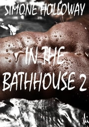 In The Bathhouse 2 (First Gay Experience) ebook by Simone Holloway