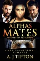Alpha's Mates: A MFM Menage Paranormal Romance - Bear Shifter Billionaire, #2 ebook by AJ Tipton