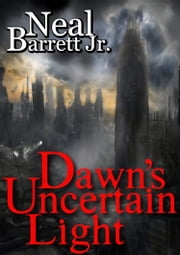 Dawn's Uncertain Light ebook by Neal Barrett,Jr.
