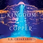 The Kingdom of Copper - A Novel audiobook by Soneela Nankani, S. A. Chakraborty