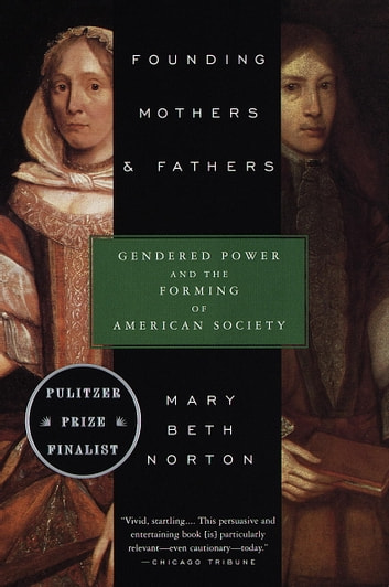 Founding Mothers & Fathers - Gendered Power and the Forming of American Society ebook by Mary Beth Norton