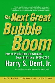 The Next Great Bubble Boom - How to Profit from the Greatest Boom in History: 2 ebook by Harry S. Dent Jr.