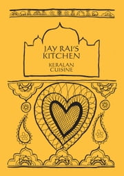 Curry Cookbook: Keralan Cuisine - Jay Rai's Kitchen ebook by Jay Rai