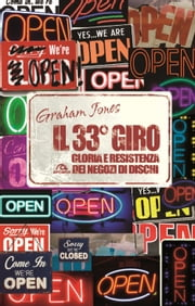 Il 33° giro - Gloria e resistenza dei negozi di dischi ebook by Graham Jones,David Sinclair