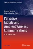 Pervasive Mobile and Ambient Wireless Communications ebook by Roberto Verdone,Alberto Zanella