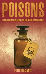 Poisons - From Hemlock to Botox and the Killer Bean of Calabar ebook by Peter Macinnis