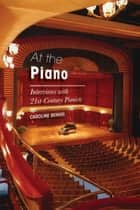 At the Piano - Interviews with 21st-Century Pianists ebook by Caroline Benser