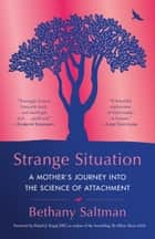 Strange Situation - A Mother's Journey into the Science of Attachment ebook by