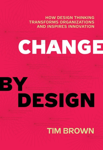 Change by design ebook de tim brown 9780061937743 rakuten kobo change by design how design thinking transforms organizations and inspires innovation ebook by tim brown fandeluxe Images