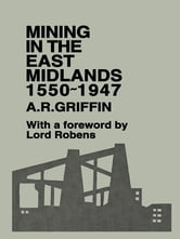 Mining in the East Midlands 1550-1947 ebook by A.R. Griffin