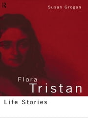 Flora Tristan - Life Stories ebook by Susan Grogan