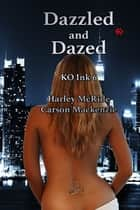 Dazzled and Dazed ebook by Carson Mackenzie, Harley McRide