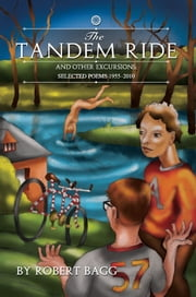 The Tandem Ride and Other Excursions: Poems 1955-2010 ebook by Robert Bagg