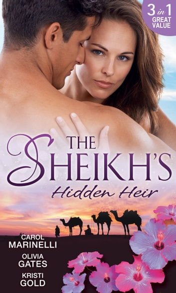 The Sheikh's Hidden Heir: Secret Sheikh, Secret Baby / The Sheikh's Claim / The Return of the Sheikh 電子書 by Carol Marinelli,Olivia Gates,Kristi Gold