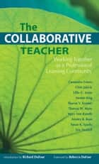 Collaborative Teacher, The - Working Together as a Professional Learning Community ebook by Cassandra Erkens, Chris Jakicic