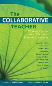 The Collaborative Teacher - Working Together as a Professional Learning Community ebook by Cassandra Erkens,Chris Jakicic
