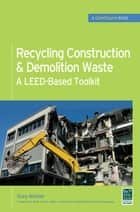 Recycling Construction & Demolition Waste: A LEED-Based Toolkit (GreenSource) ebook by Greg Winkler
