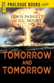 Tomorrow and Tomorrow ebook by Lewis Padgett,C.L. Moore