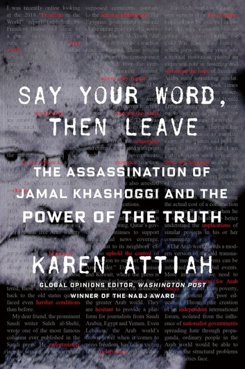 Say Your Word, Then Leave - The Assassination of Jamal Khashoggi and the Power of the Truth ebook by Karen Attiah