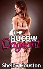The Hucow Pageant ebook by Shelby Houston