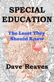 Special Education: The Least They Should Know - Teaching Guides ebook by Dave Reaves