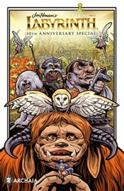 Jim Henson's Labyrinth 30th Anniversary Special ebook by Jonathan Case,Cory Godbey,Gustavo Duarte,Ted Naifeh,Adrianne Ambrose,Adam Smith,Jonathan Case,Cory Godbey,Gustavo Duarte,Kyla Vanderklugt,Jeff Stokely