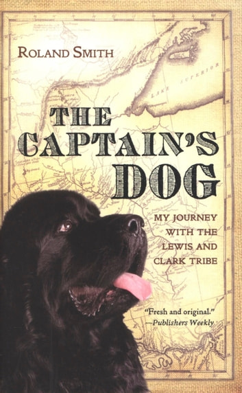 The Captain's Dog - My Journey with the Lewis and Clark Tribe ebook by Roland Smith