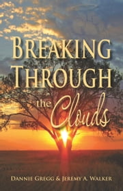 Breaking Through the Clouds ebook by Dannie Gregg,Jeremy A. Walker