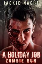 A Holiday Job Zombie Run ebook by Jackie Nacht